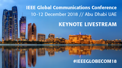 IEEE Global Communications Conference.  10-12 December 2018.  Abu Dhabi UAE.  Keynote Livestream.  #IEEEGLOBECOM18